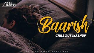 Baarish Chillout Mashup 2021 | AB Ambients Chillout Mashup