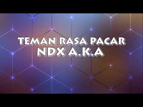 NDX A.K.A - Teman Rasa Pacar (Liric Video)