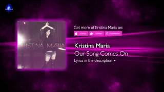 Kristina Maria - Our Song Comes On