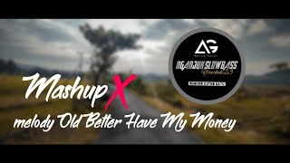 Download lagu DJ SLOW • MASHUP X MELODY OLD BETTER HAVE MY MONEY • SANTUY MANTAP