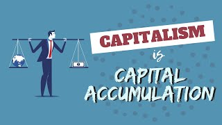 Capitalism is Capital Accumulation!