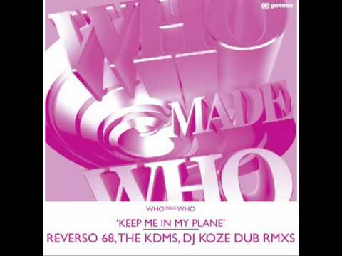 Who Made Who - Keep Me In My Plane (The KDMS Remix)