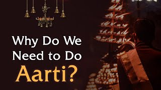 Why Do We Need to Do Aarti?