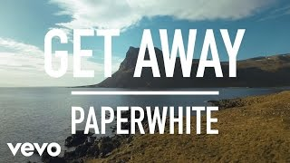Paperwhite - Get Away