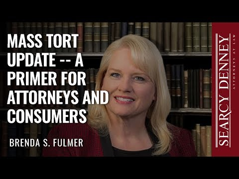 Mass Tort Update -- A Primer for Attorneys and Consumers