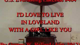 I'd Love To Live In Loveland With A Girl Like You by G.W.Ballard (Aug. 1912)