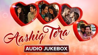 Aashiq Tera | Audio Jukebox