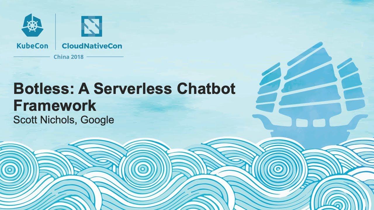 Botless: A Serverless Chatbot Framework - Scott Nichols, Google