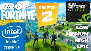 FORTNITE CHAPTER 2 - GT 1030 - i5 3470S  - Low - Medium - High - EPIC - Benchmark 720p