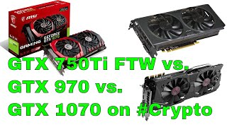 GTX 750Ti vs GTX 970 vs GTX 1070 on PROGPOW BEAM GRIN RVN VTC and more