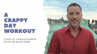 The Crappy Day Workout, Tour of Consciousness with Dr. Dain Heer