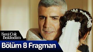 Seni Çok Bekledim 8. Bölüm Fragman