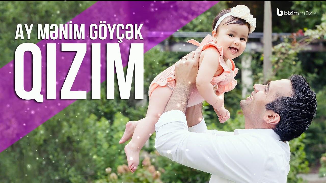 Ay Mənim Göyçək Qızım   Qizim Mahnisi