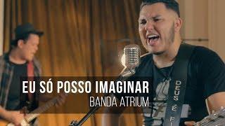 EU SÓ POSSO IMAGINAR - I Can Only Imagine - Banda Atrium