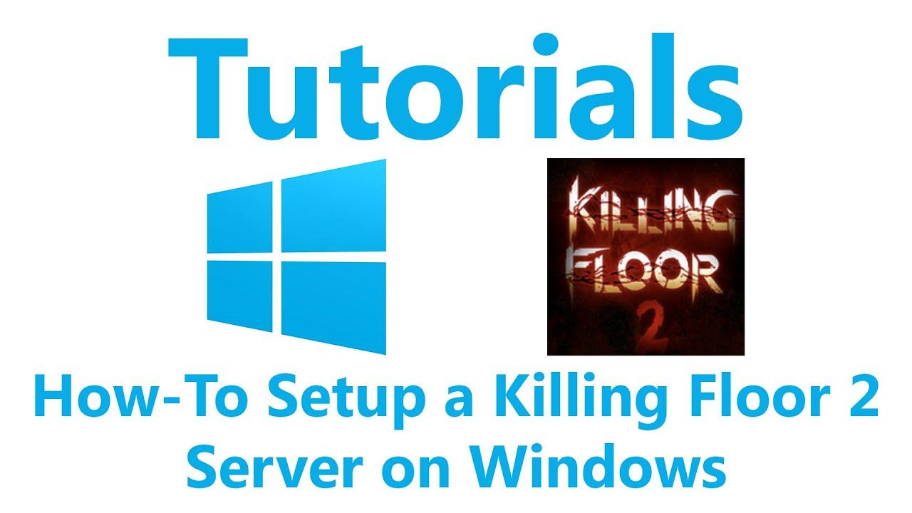 How To Setup A Killing Floor 2 Server On Windows