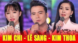 LÊ SANG & KIM CHI & KIM THOA - Tuyệt Đỉnh Song Ca Bolero Buồn Tê Tái