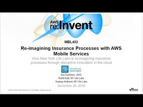AWS re:Invent 2016: Re-imagining Insurance Processes with AWS Mobile Services (MBL402)