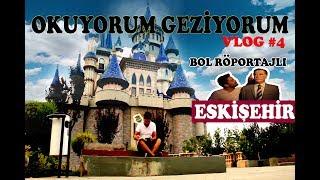 Okuyorum Geziyorum | Eskişehir Gezisi ve Sürpriz Röportajlar | VLOG #4