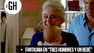 """FANTASMA EN """"TRES HOMBRES Y UN BEBÉ"""" #GHFILES"""
