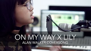 Alan Walker - On My Way X Lily (Mashup Cover) by KIM!