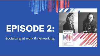 Can We Agree to Disagree? : Episode 2 - Socializing & Relationship Building at Work