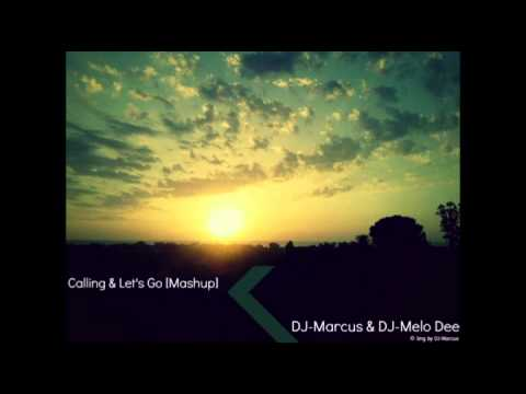 Calling & Let's Go Melo Dee & Dj Marcus Mashup