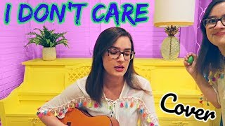 """I Don't Care"" COVER - Ed Sheeran & Justin Bieber"