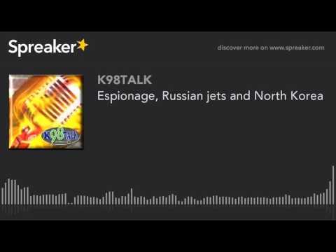 Espionage, Russian jets and North Korea