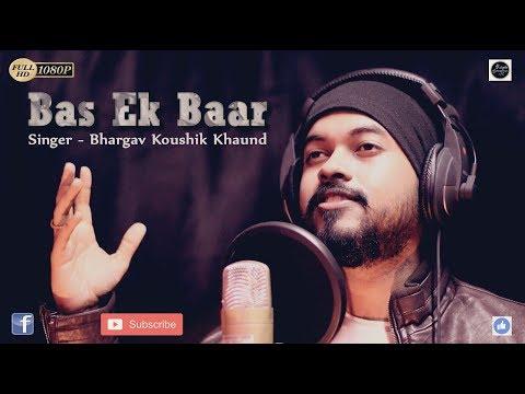 Bas Ek Baar – Cover by Bhargav Koushik Khaund | Soham Naik | Anurag Saikia | 2018