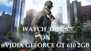 WATCH DOGS on NVIDIA Geforce GT 610 2GB