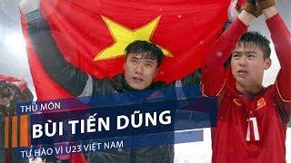 Thủ môn Bùi Tiến Dũng tự hào vì U23 Việt Nam   VTC1