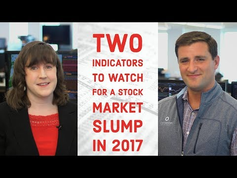 Two Indicators to Watch for a Stock Market Slump In 2017