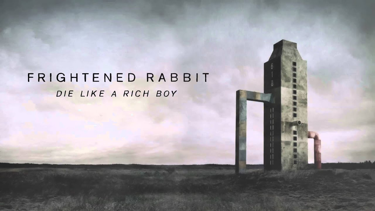 frightened-rabbit-die-like-a-rich-boy-official-audio-frightened-rabbit