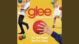 Watch Glee Cast Its Not Right But Its Okay video