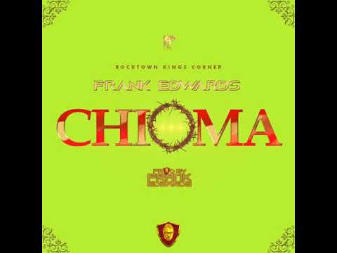 CHIOMA (Good God)  - Frank Edwards