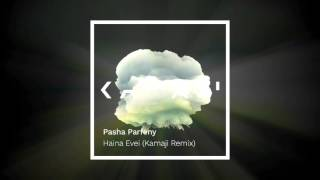 Pasha Parfeny --- Haina Evei (Kamaji remix)
