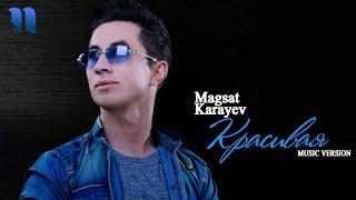 Magsat Karayev   Магсат Караев -  Красивая (music version)