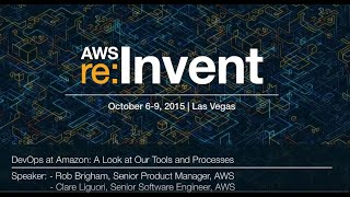 AWS re:Invent 2015: DevOps at Amazon: A Look at Our Tools and Processes (DVO202)