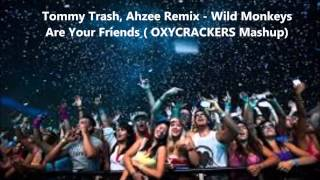 Tommy Trash, Ahzee Remix - Wild Monkeys Are Your Friends (OXYCRACKERS Mashup)