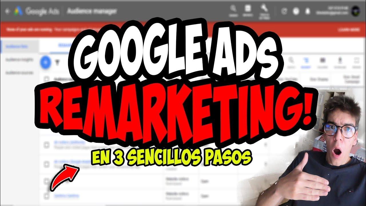 Remarketing en Google Ads –  ¿ Cómo se hace ?
