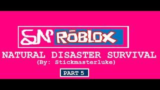 SN ROBLOX - Natural Disaster Survival Part 5