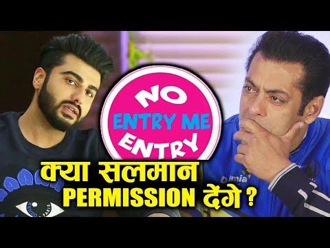क्या Arjun Kapoor को No Entry Sequel करने की Permission देंगे Salman Khan