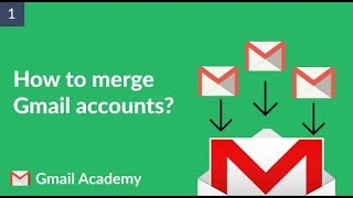 How to merge Gmail accounts?