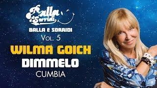 WILMA GOICH - DIMMELO - Cumbia - Balla e sorridi Vol.5