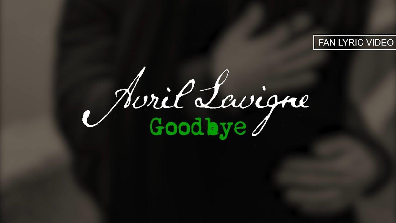 Avril Lavigne - Goodbye (fan lyric video)