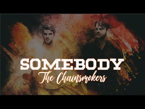 Lyrics: The Chainsmokers - Somebody ft. Drew Love