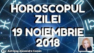 HOROSCOPUL ZILEI ~ 19 NOIEMBRIE 2018 ~ by Astrolog Alexandra Coman