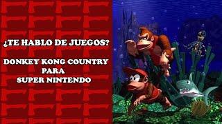 Donkey Kong Country - ¿Te Hablo de Juegos?