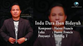 Teelong. T - Indu Dara Iban Bidayuh (Lyric Video) (Original)