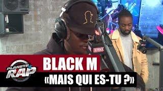 """Black M """"Mais qui es-tu"""" #PlanèteRap"""